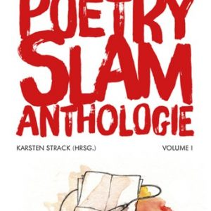 KARSTEN STRACK (HRSG.): Die ultimative Poetry-Slam-Anthologie I (2014)