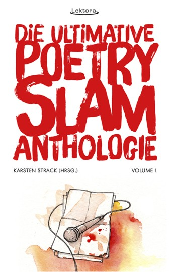 KARSTEN STRACK (HRSG.): Die ultimative Poetry-Slam-Anthologie I (2014)